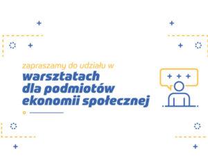 Plakat informujący o warsztatach dla podmiotów ekonomii społecznej
